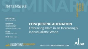 Dr. Fareeha Khan Conquering Alienation: Embracing Islam in an Increasingly Individualistic World  Islamic Institute of Knowledge (IOK Diamond Bar), 1009 Via Sorella, Diamond Bar, CA Saturday, October 13, 2019