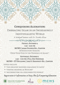 Dr. Fareeha Khan Conquering Alienation: Embracing Islam in an Increasingly Individualistic World  Michigan October 4-5, 2019
